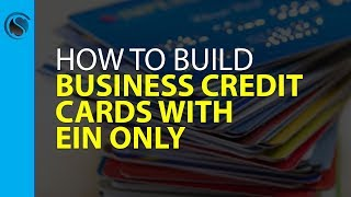 Business Credit Cards with EIN Only... How to Build Business Credit