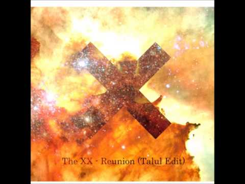 The XX - Reunion [Talul Edit]