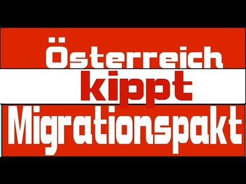 Österreich kippt umstrittenen UN Pakt - Migrationspakt sagt nein