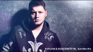 PAPAJAM - KAI DZA-WA ft. IGOR KMEŤO Ml. /audio version/