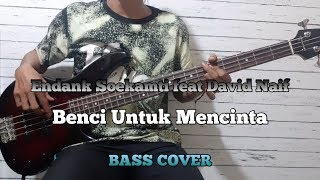 Bass COVER || Benci Untuk Mencinta - David Naif ft Endank Soekamti