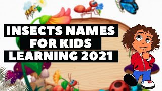 Insects Names For Kids Learning 2021 | Insect Names and Sounds for Children Music Video ~ Scrizzie