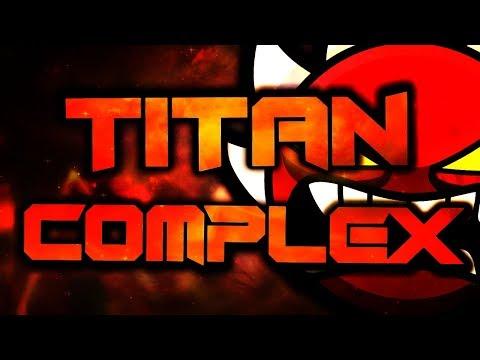 Titan Complex (Extreme Demon) by TCTeam | Geometry Dash