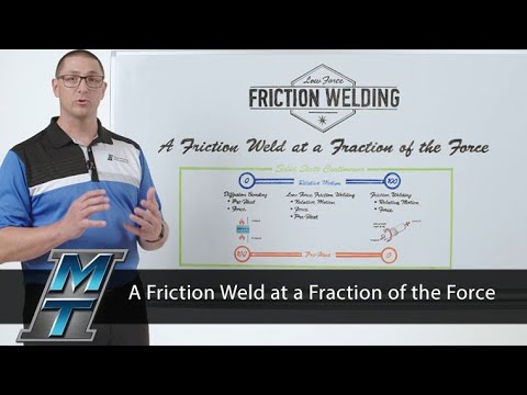 MTI Whiteboard Wednesdays: A Friction Weld at a Fraction of the Force