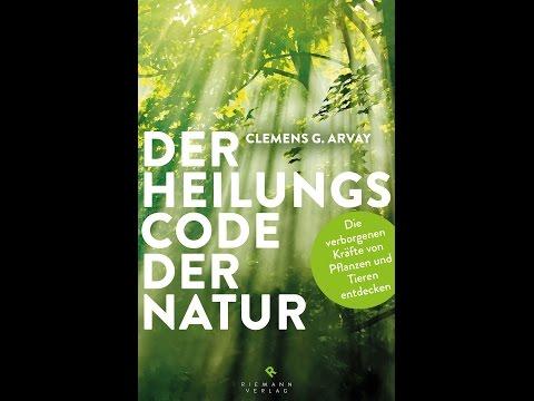 Der Heilungscode der Natur in 100 Sekunden - mit Clemens G. Arvay