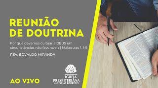 Reunião de Doutrina | 18/06/2021 | Rev. Edvaldo Miranda | Malaquias 1. 1-5