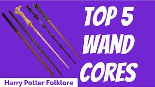 Top 5 Wand Cores - HP Folklore