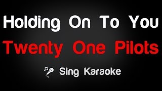 Twenty One Pilots - Holding On To You Karaoke Lyrics
