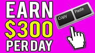 Earn $100-$300 Per DAY Online - How to COPY AND PASTE Ads (BEGINNERS TUTORIAL)