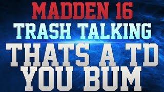 MADDEN 16 TRASH TALK!!! - THAT