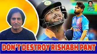 Don't Destroy Rishabh Pant | Ramiz Speaks