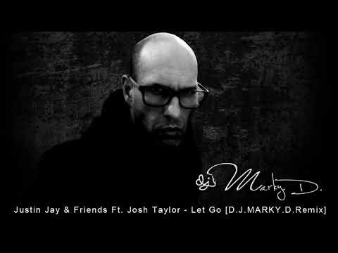 Justin Jay & Friends Ft. Josh Taylor - Let Go [D.J.MARKY.D.Remix]