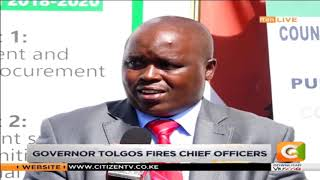 Governor Tolgos fires chief officers