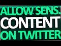 Twitter - How to allow sensitive Content or Material (2017)