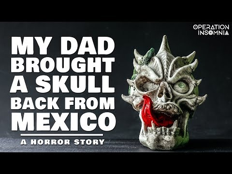 My Dad Brought A Skull Back From Mexico | Paranormal Horror Story | Ghost Story
