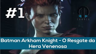 Batman Arkham Knight #1 - O Resgate da Hera Venenosa (Principal Gameplay) [PT-BR]