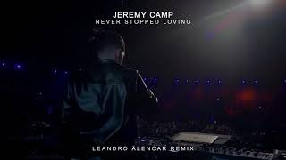 Jeremy Camp - Never Stopped Loving (Leandro Alencar Remix)