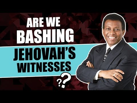 Are We Bashing Jehovah's Witnesses?