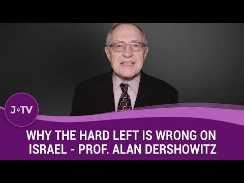 Why The Hard Left Is Wrong On Israel - Prof. Alan Dershowitz