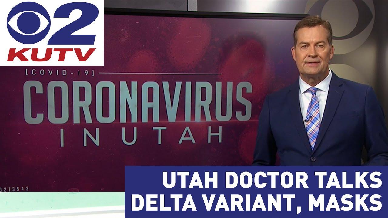 Utah doctor talks COVID-19 Delta variant, masks, as fall semester nears