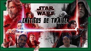 Críticos de Trailer: 02 - Star Wars: The Last Jedi