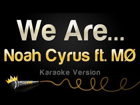 Free Download Noah Cyrus Ft. MØ - We Are... (karaoke Version) Mp3 dan Mp4