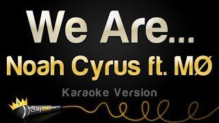 Noah Cyrus Ft M0 We Are Karaoke Version