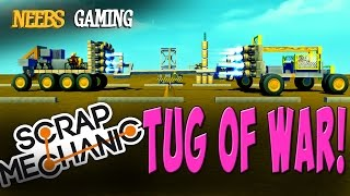 Scrap Mechanic - Tug Of War!