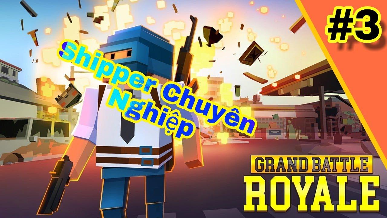 Grand Battle Royale || Khi Shipper Lên Top!!! #3