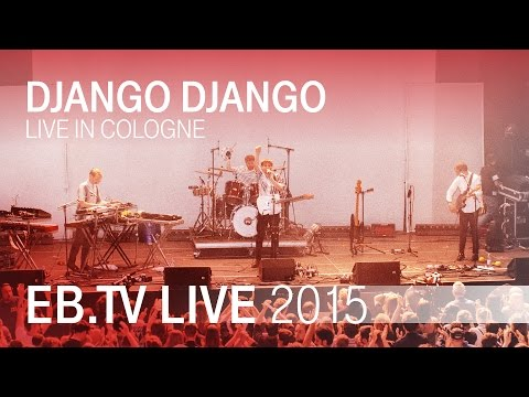 DJANGO DJANGO live in Cologne (2015)