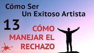 CÓMO MANEJAR EL RECHAZO Y EL FRACASO - #13 de Cómo ser un exitoso artista