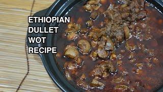 Ethiopian Dulet Wot Recipe - Amharic Dullet Wat