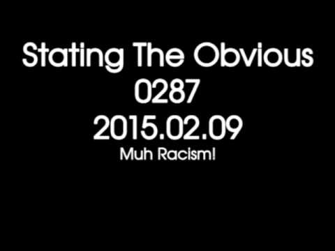 Stating The Obvious 0287 – Muh Racism!