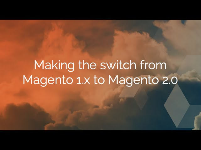 Switch from Magento 1.x to Magento 2  - Recorded Webinar
