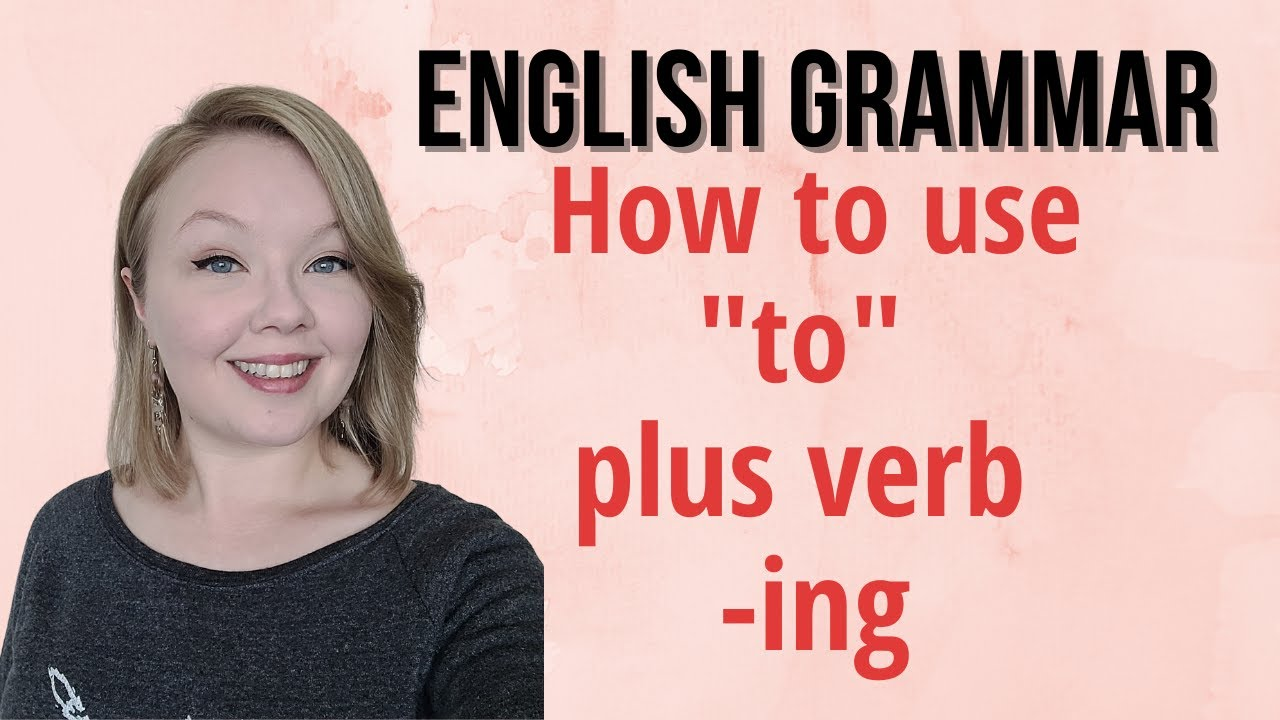 """When to use """"ing"""" after """"to"""" - How to use """"to"""" plus verb """"ing"""" - Learn English"""