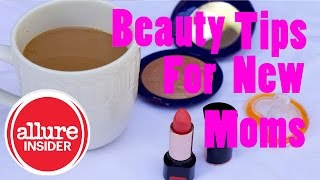 Five Easy New Mom Beauty Tips