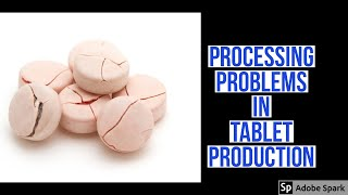 PROCESSING PROBLEMS IN TABLET PRODUCTION