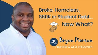 22. Broke, Homeless, $60K in Student Debt... Now What? Bryon Pierson – Founder & CEO of EDUrain