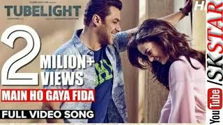 Main Ho Gaya Fida Full Video Song | Tubelight | Salman Khan | Sohail Khan | Latest Hit Song 2017