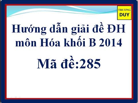 Hướng dẫn chi tiết giải đề thi đại học môn hóa học khối B năm 2014