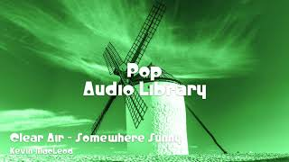 🎵 Clear Air - Somewhere Sunny - Kevin MacLeod 🎧 No Copyright Music 🎶 Pop Music