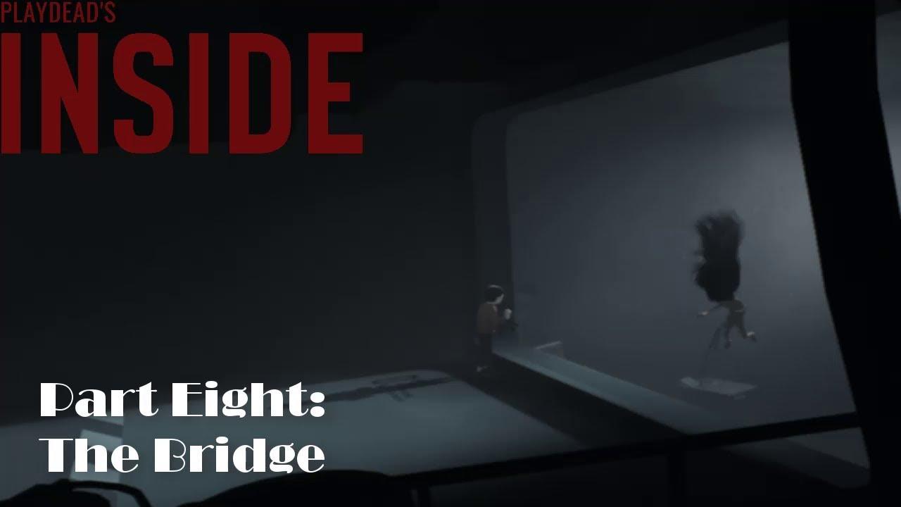 Inside - Walkthrough - Part 8 | The Bridge | Gameplay | PC | HD