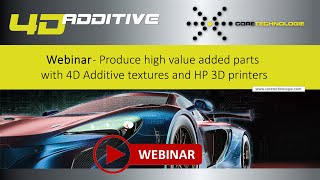 Webinar - Produce high value added parts with 4D Additive textures and HP 3D printers