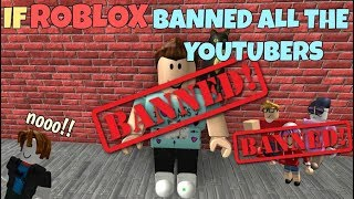 If ROBLOX Banned All The Youtubers