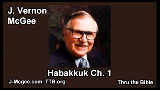 35 Habakkuk 01 - J Vernon McGee - Thru the Bible