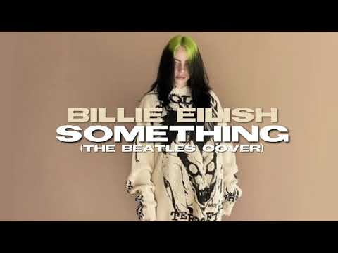 "Ascolta ""Something"" dei Beatles cantata da Billie Eilish"