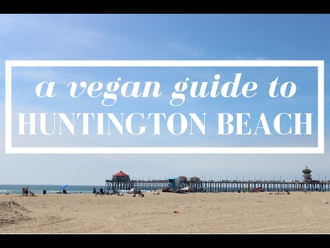 A VEGAN GUIDE TO HUNTINGTON BEACH, CA | cityloveee