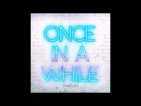 Timeflies - Once In a While 1 Hour