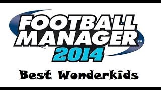 Football Manager 2014 - Best Wonderkids List (FM Scout)