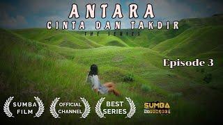 ANTARA CINTA DAN TAKDIR The Series Eps. 3  | Sumba Film Project ®